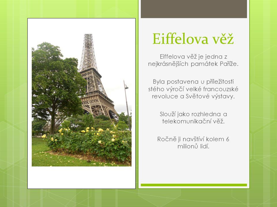 Eiffelova věž Eiffelova věž je jedna z nejkrásnějších památek Paříže. Byla postavena u příležitosti stého výročí velké francouzské revoluce a Světové