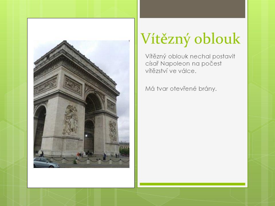 Vítězný oblouk Vítězný oblouk nechal postavit císař Napoleon na počest vítězství ve válce. Má tvar otevřené brány.