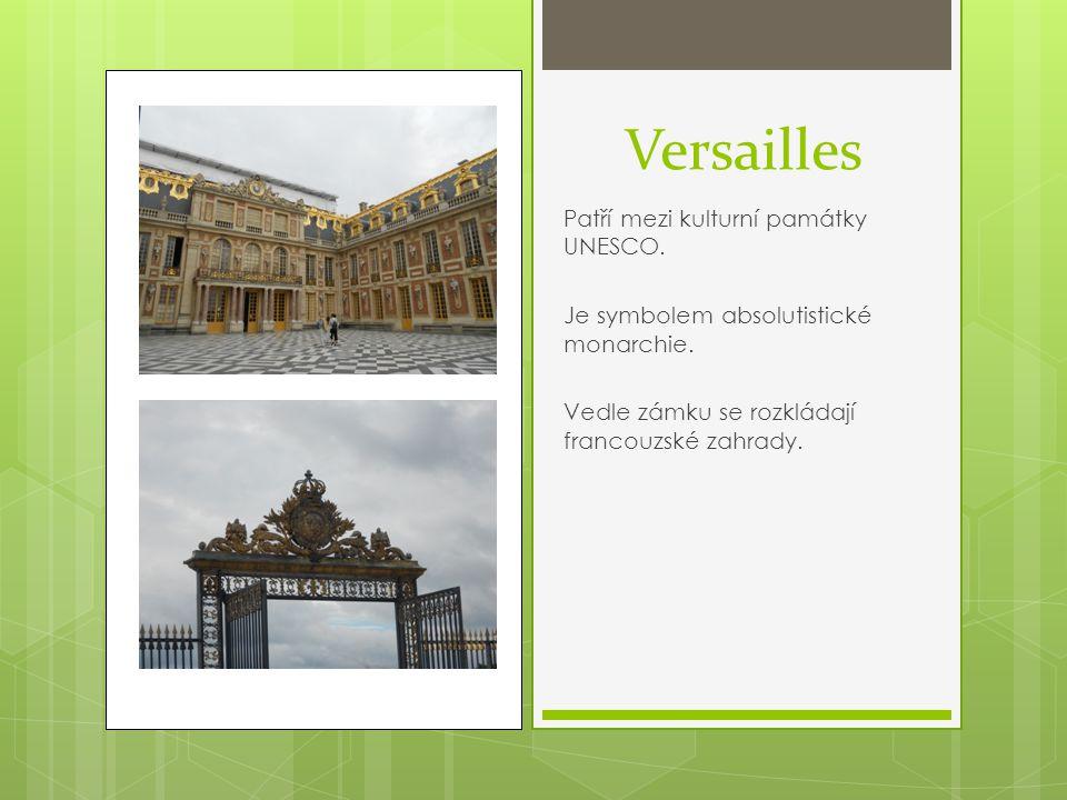 Versailles Patří mezi kulturní památky UNESCO. Je symbolem absolutistické monarchie. Vedle zámku se rozkládají francouzské zahrady.