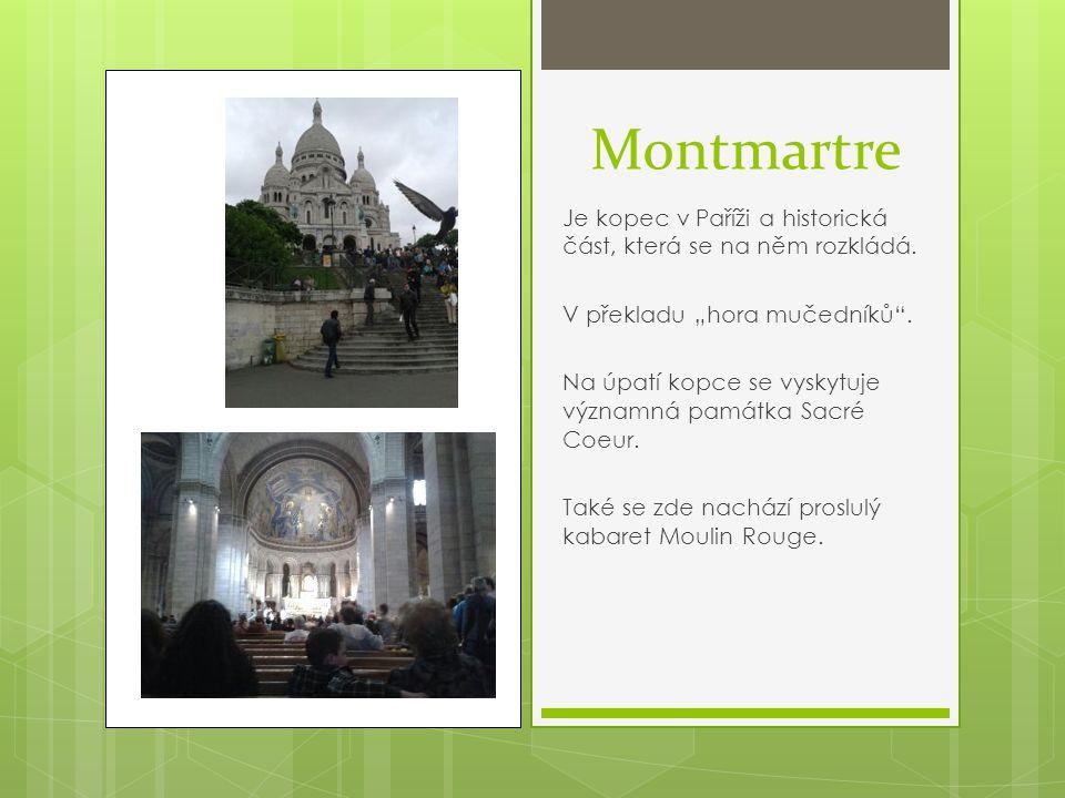 """Montmartre Je kopec v Paříži a historická část, která se na něm rozkládá. V překladu """"hora mučedníků"""". Na úpatí kopce se vyskytuje významná památka Sa"""