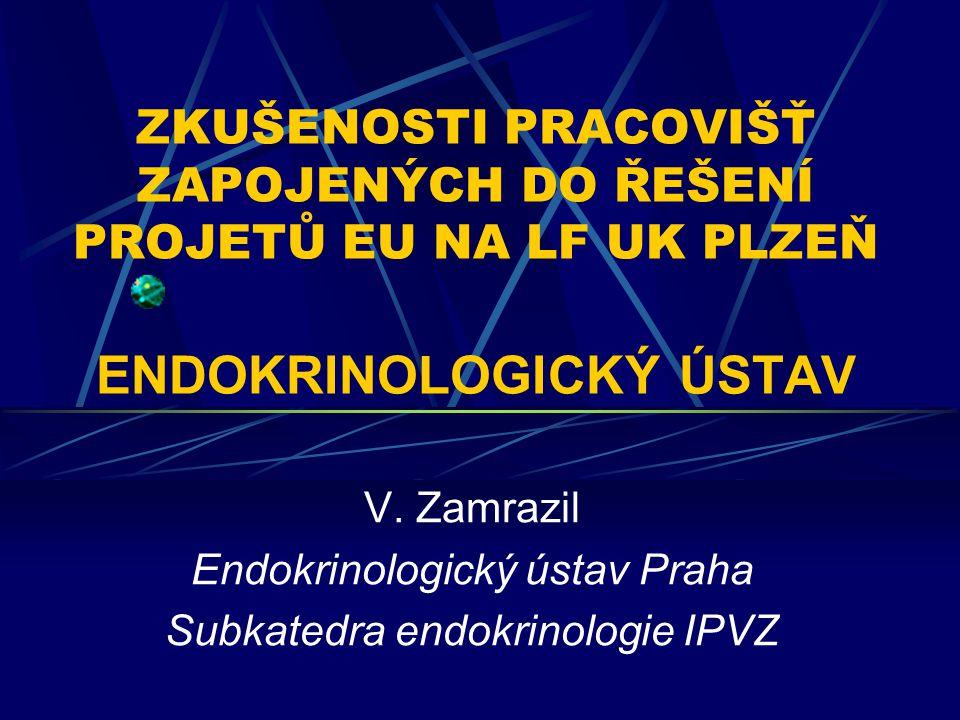 ZKUŠENOSTI PRACOVIŠŤ ZAPOJENÝCH DO ŘEŠENÍ PROJETŮ EU NA LF UK PLZEŇ ENDOKRINOLOGICKÝ ÚSTAV V. Zamrazil Endokrinologický ústav Praha Subkatedra endokri