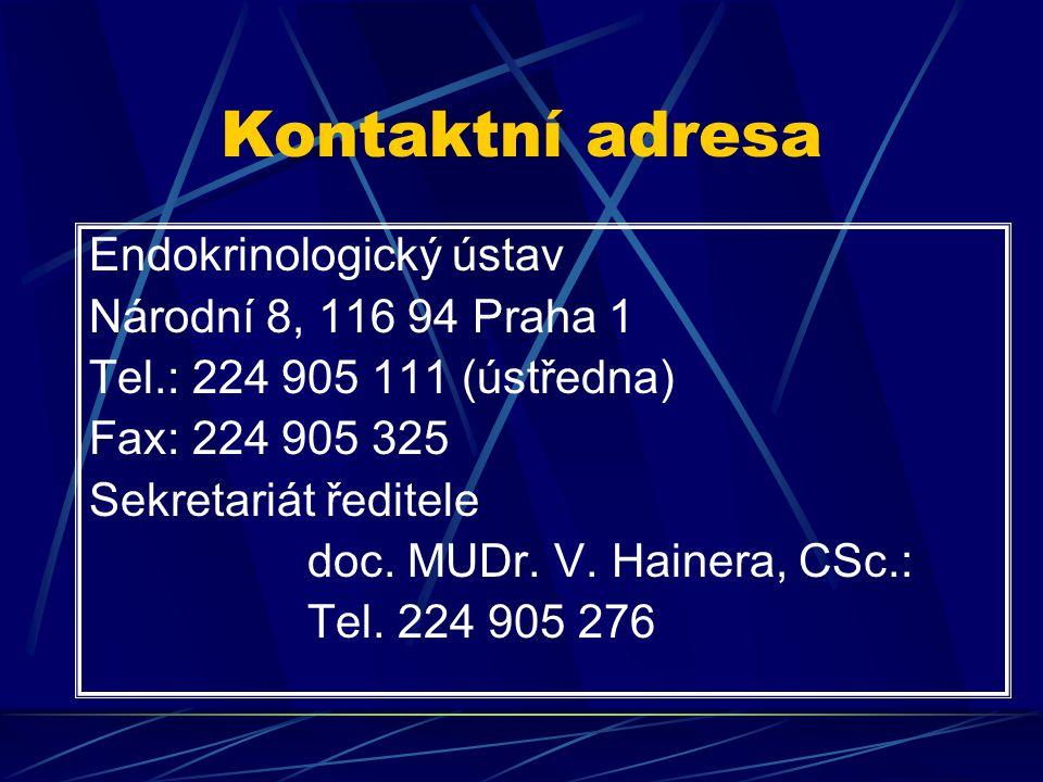 Kontaktní adresa Endokrinologický ústav Národní 8, 116 94 Praha 1 Tel.: 224 905 111 (ústředna) Fax: 224 905 325 Sekretariát ředitele doc. MUDr. V. Hai