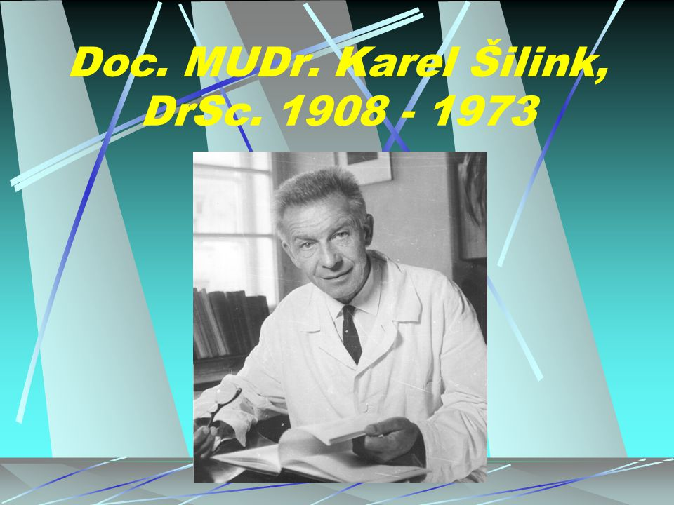Doc. MUDr. Karel Šilink, DrSc. 1908 - 1973
