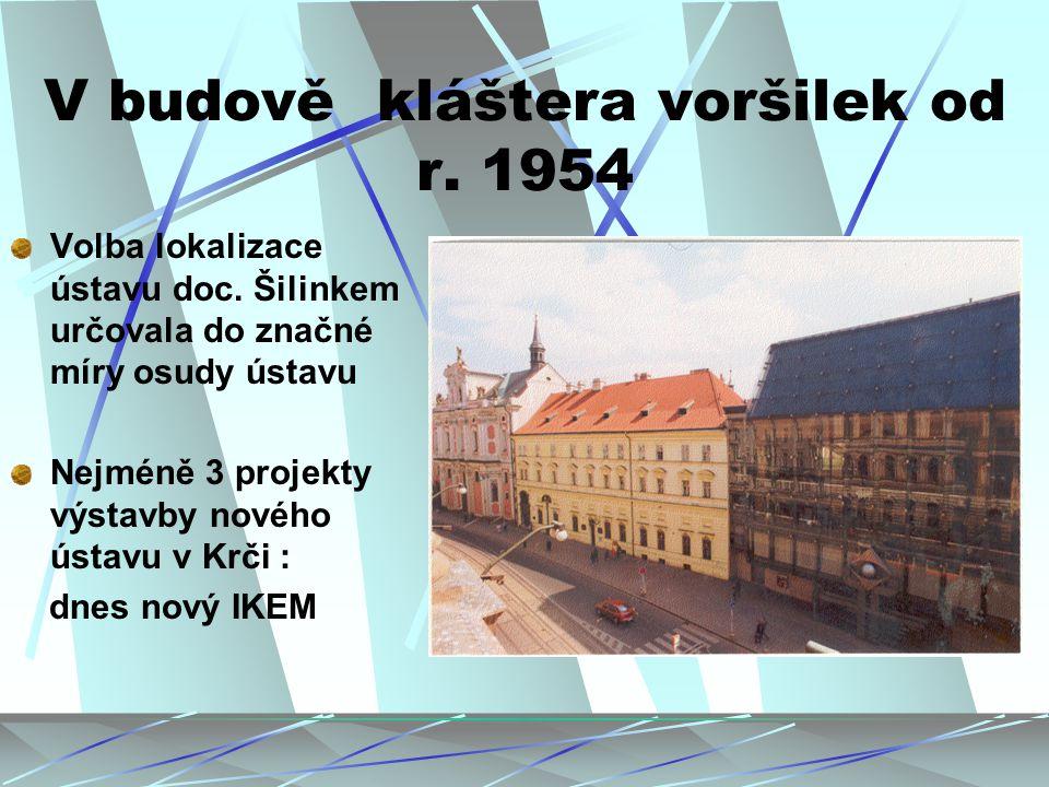 V budově kláštera voršilek od r. 1954 Volba lokalizace ústavu doc. Šilinkem určovala do značné míry osudy ústavu Nejméně 3 projekty výstavby nového ús