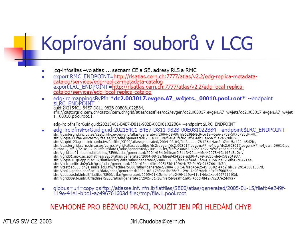 ATLAS SW CZ 2003Jiri.Chudoba@cern.ch Kopírování souborů v LCG  lcg-infosites –vo atlas...