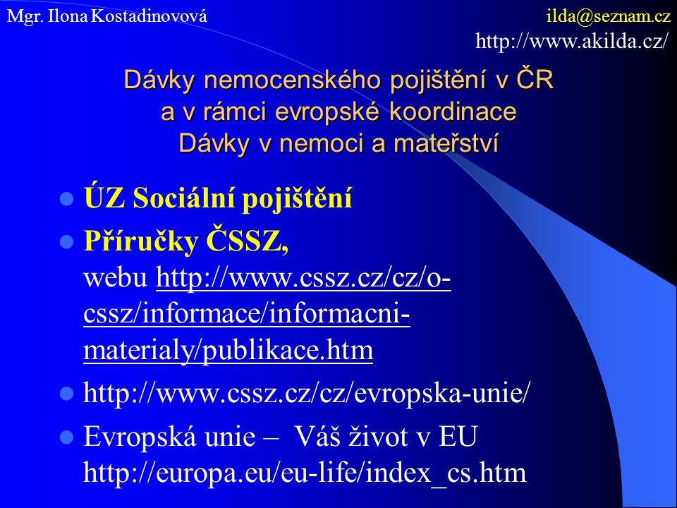 Dávky nemocenského pojištění v ČR a v rámci evropské koordinace Dávky v nemoci a mateřství  ÚZ Sociální pojištění  Příručky ČSSZ, webu http://www.cs