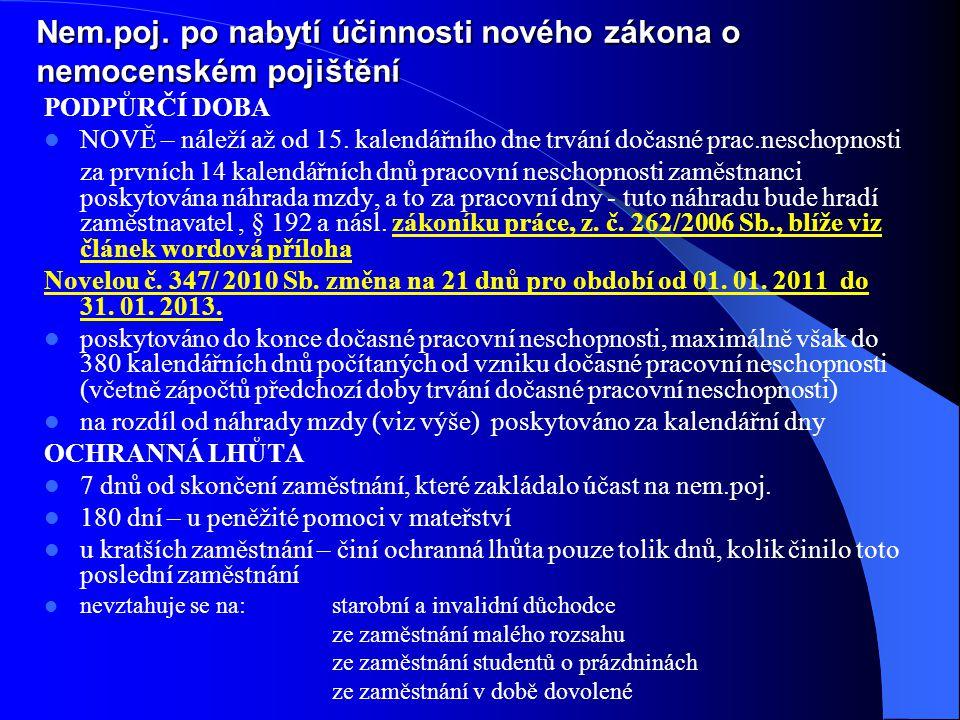 Nem.poj. po nabytí účinnosti nového zákona o nemocenském pojištění PODPŮRČÍ DOBA  NOVĚ – náleží až od 15. kalendářního dne trvání dočasné prac.nescho