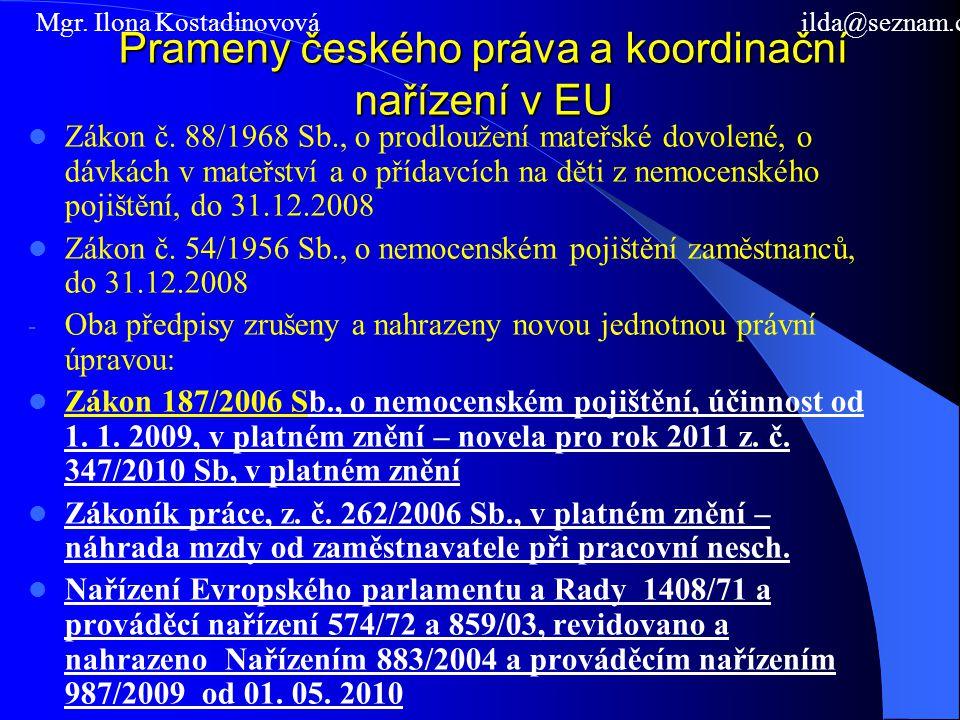 Prameny českého práva a koordinační nařízení v EU  Zákon č. 88/1968 Sb., o prodloužení mateřské dovolené, o dávkách v mateřství a o přídavcích na dět