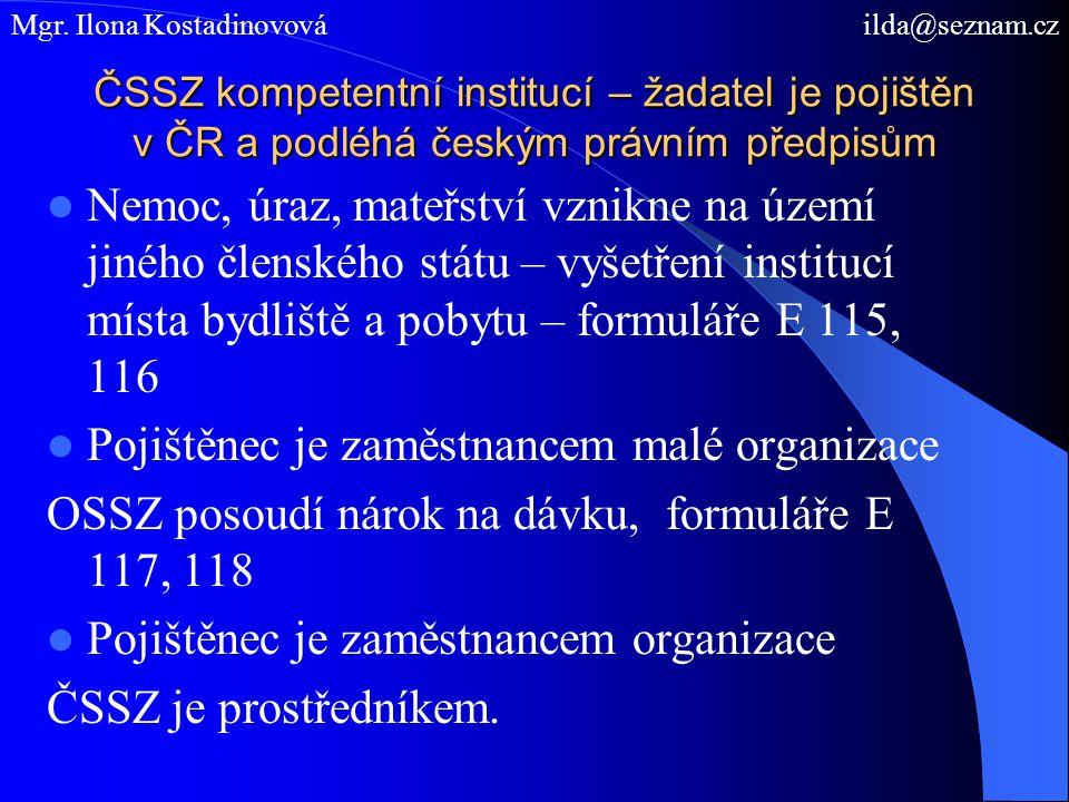 ČSSZ kompetentní institucí – žadatel je pojištěn v ČR a podléhá českým právním předpisům  Nemoc, úraz, mateřství vznikne na území jiného členského st