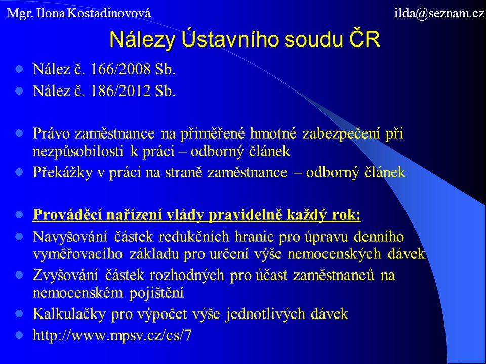 Nálezy Ústavního soudu ČR  Nález č. 166/2008 Sb.  Nález č. 186/2012 Sb.  Právo zaměstnance na přiměřené hmotné zabezpečení při nezpůsobilosti k prá