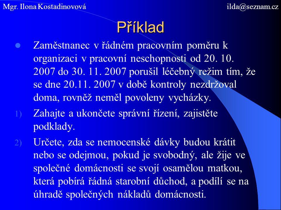 Příklad  Zaměstnanec v řádném pracovním poměru k organizaci v pracovní neschopnosti od 20. 10. 2007 do 30. 11. 2007 porušil léčebný režim tím, že se