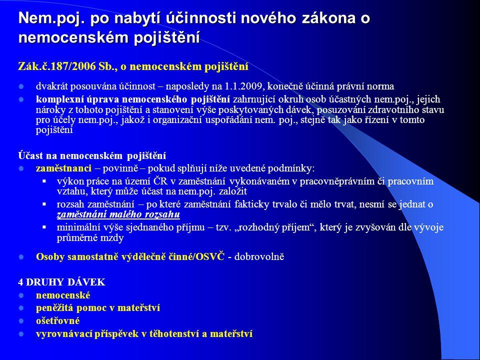 Zák.č.187/2006 Sb., o nemocenském pojištění  dvakrát posouvána účinnost – naposledy na 1.1.2009, konečně účinná právní norma  komplexní úprava nemoc