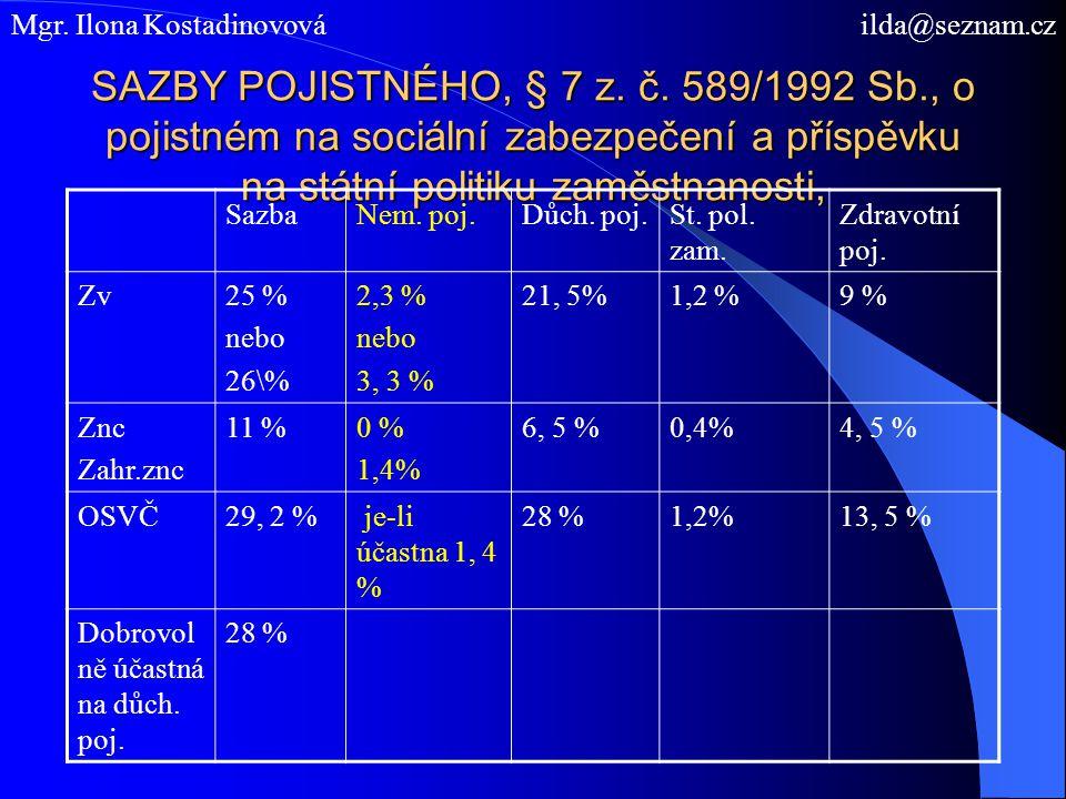 SAZBY POJISTNÉHO, § 7 z. č. 589/1992 Sb., o pojistném na sociální zabezpečení a příspěvku na státní politiku zaměstnanosti, SazbaNem. poj.Důch. poj.St