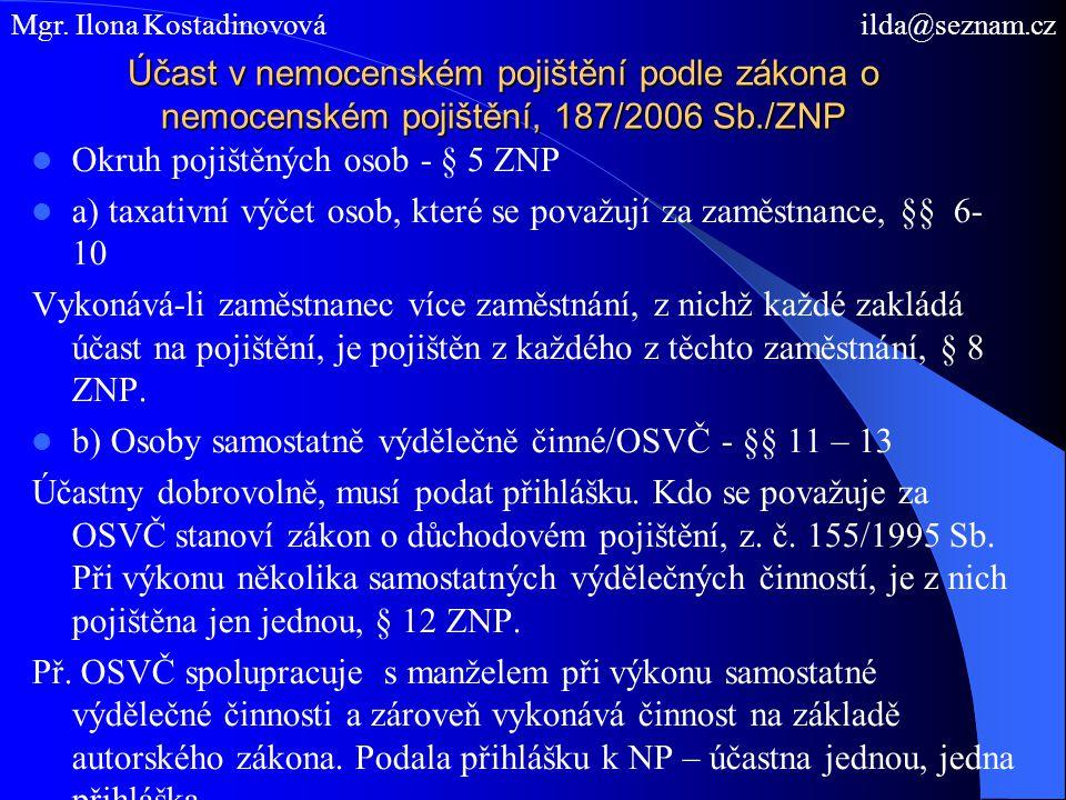 Účast v nemocenském pojištění podle zákona o nemocenském pojištění, 187/2006 Sb./ZNP  Okruh pojištěných osob - § 5 ZNP  a) taxativní výčet osob, kte