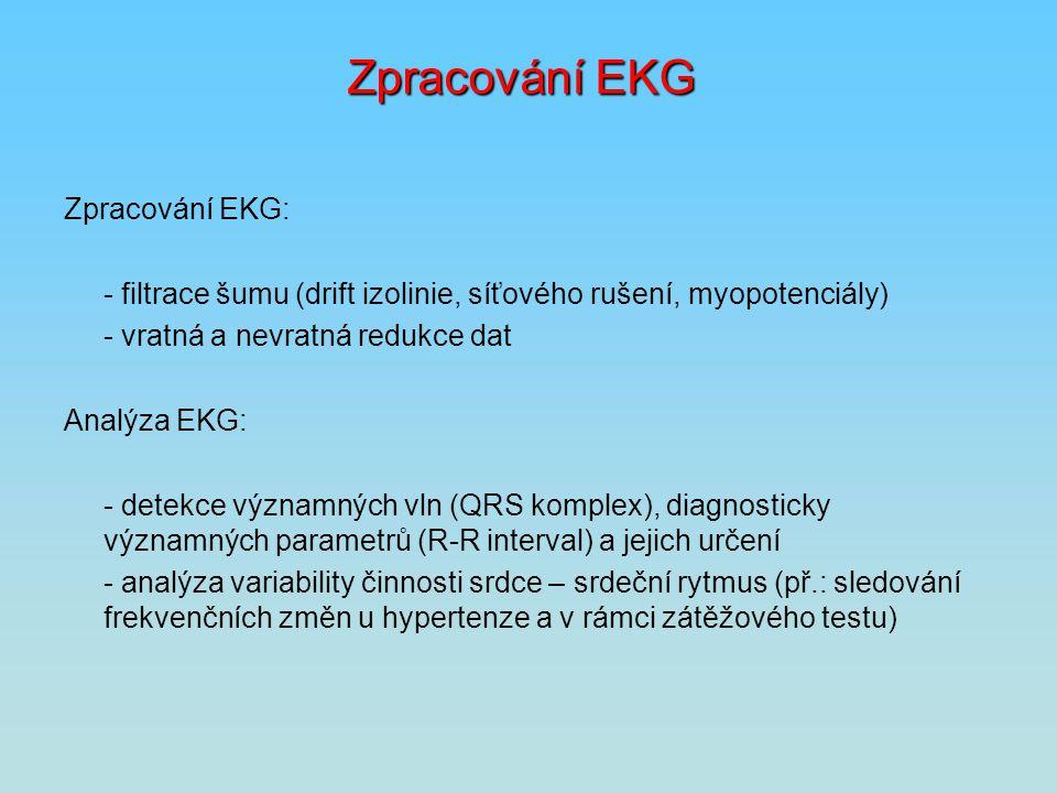 Zpracování EKG Zpracování EKG: - filtrace šumu (drift izolinie, síťového rušení, myopotenciály) - vratná a nevratná redukce dat Analýza EKG: - detekce