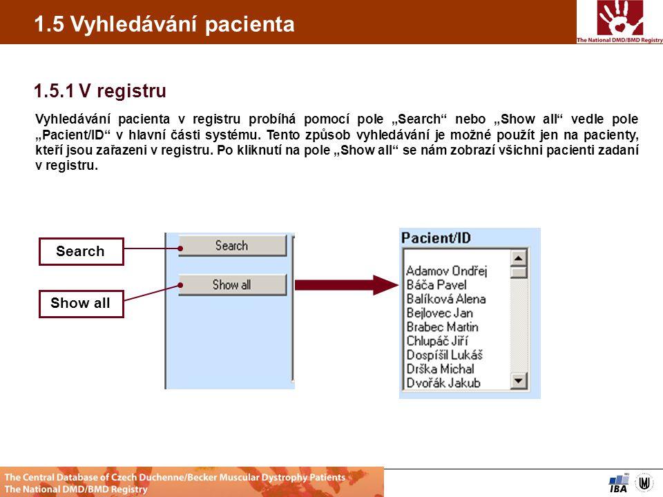 """Web projektu Diskusní klub projektu HelpZpět Analytické nástrojeSVOD Management datSlužby IS Institute of biostatististic and analyses, Masaryk univerzity Brno 1.5 Vyhledávání pacienta 1.5.1 V registru Vyhledávání pacienta v registru probíhá pomocí pole """"Search nebo """"Show all vedle pole """"Pacient/ID v hlavní části systému."""