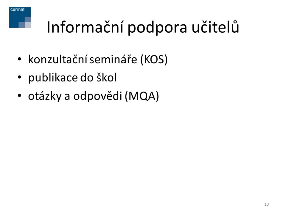 Informační podpora učitelů • konzultační semináře (KOS) • publikace do škol • otázky a odpovědi (MQA) 10