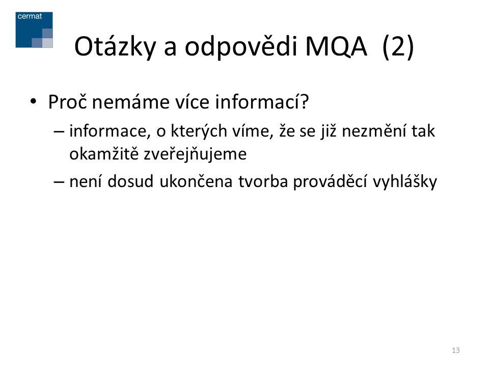 Otázky a odpovědi MQA (2) • Proč nemáme více informací? – informace, o kterých víme, že se již nezmění tak okamžitě zveřejňujeme – není dosud ukončena