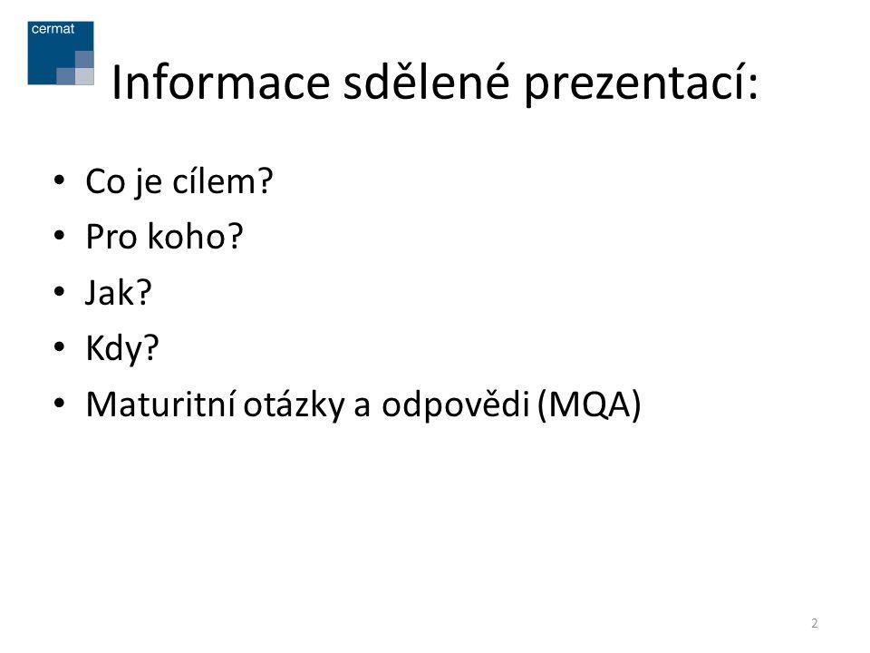 Informace sdělené prezentací: • Co je cílem? • Pro koho? • Jak? • Kdy? • Maturitní otázky a odpovědi (MQA) 2