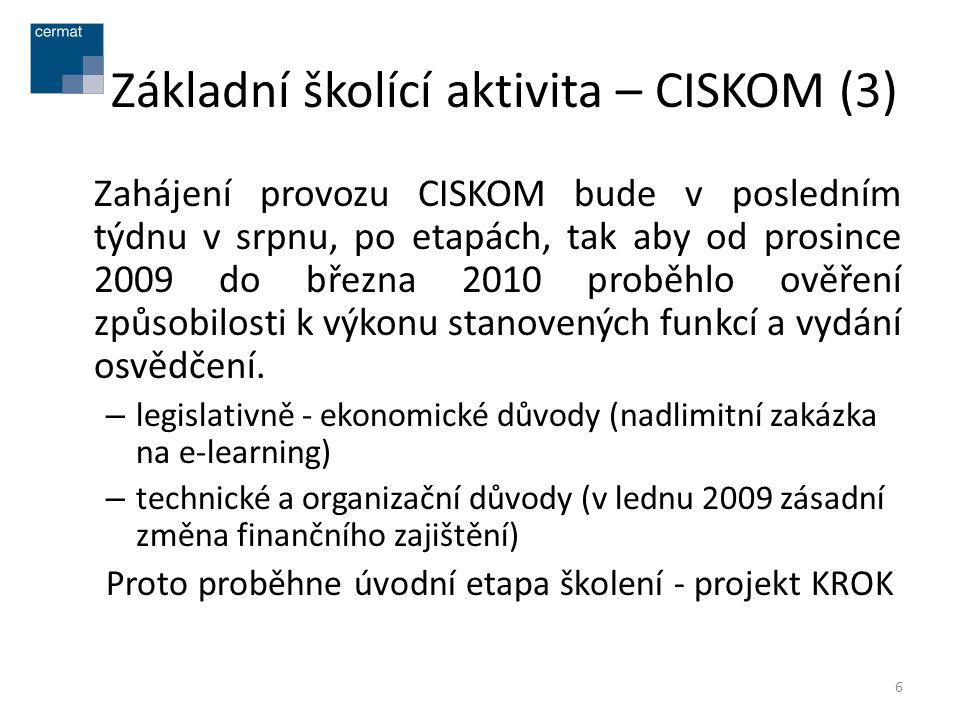 Základní školící aktivita – CISKOM (3) Zahájení provozu CISKOM bude v posledním týdnu v srpnu, po etapách, tak aby od prosince 2009 do března 2010 pro