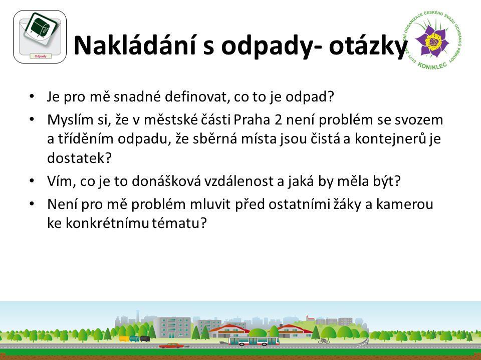 Nakládání s odpady- otázky • Je pro mě snadné definovat, co to je odpad? • Myslím si, že v městské části Praha 2 není problém se svozem a tříděním odp