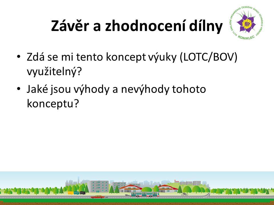Závěr a zhodnocení dílny • Zdá se mi tento koncept výuky (LOTC/BOV) využitelný? • Jaké jsou výhody a nevýhody tohoto konceptu?