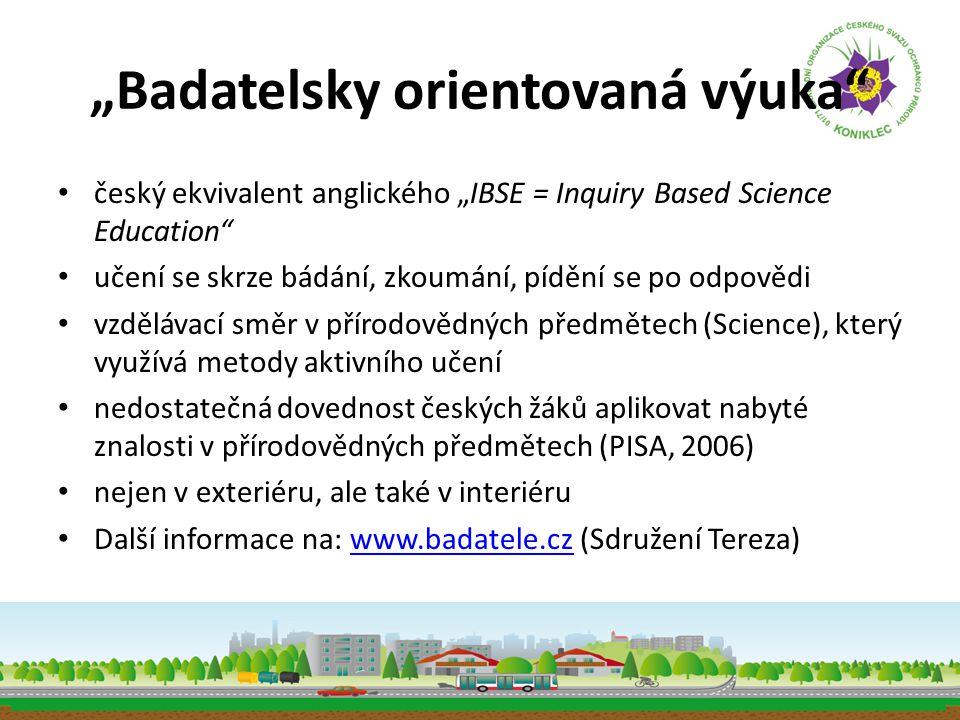 """""""Badatelsky orientovaná výuka"""" • český ekvivalent anglického """"IBSE = Inquiry Based Science Education"""" • učení se skrze bádání, zkoumání, pídění se po"""