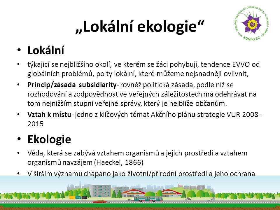 """""""Lokální ekologie"""" • Lokální • týkající se nejbližšího okolí, ve kterém se žáci pohybují, tendence EVVO od globálních problémů, po ty lokální, které m"""