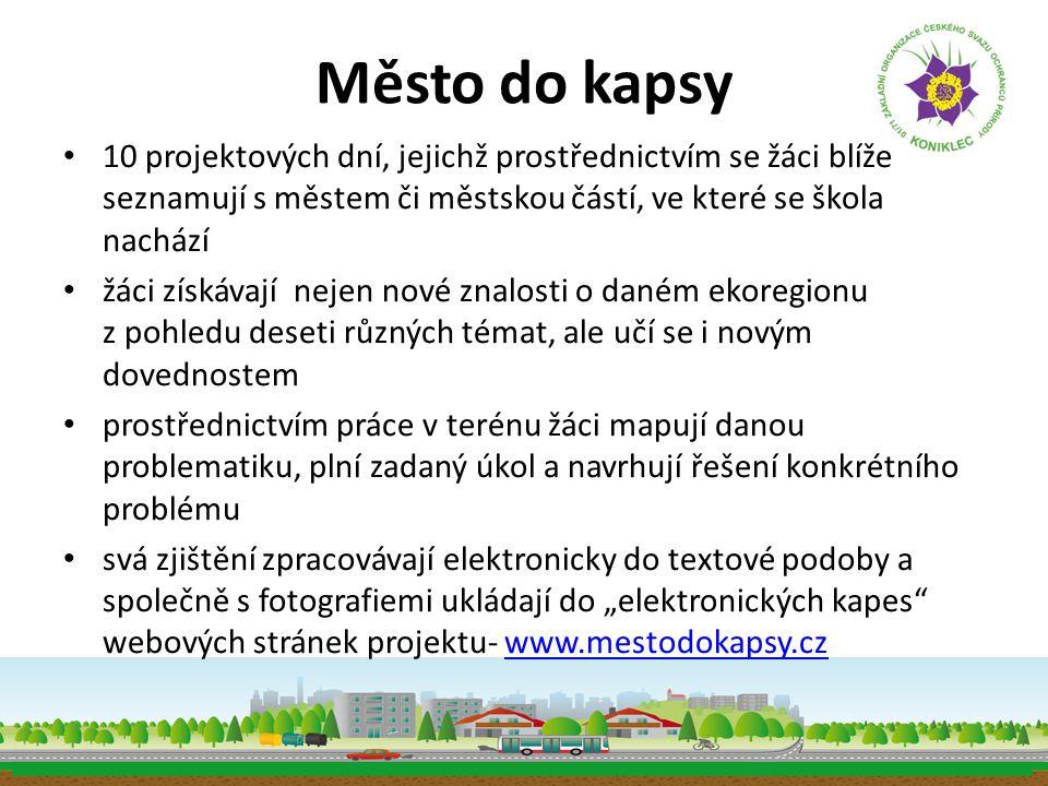 Město do kapsy • 10 projektových dní, jejichž prostřednictvím se žáci blíže seznamují s městem či městskou částí, ve které se škola nachází • žáci zís