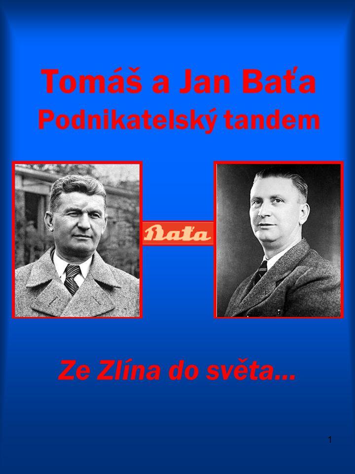 1 Tomáš a Jan Baťa Podnikatelský tandem Ze Zlína do světa...