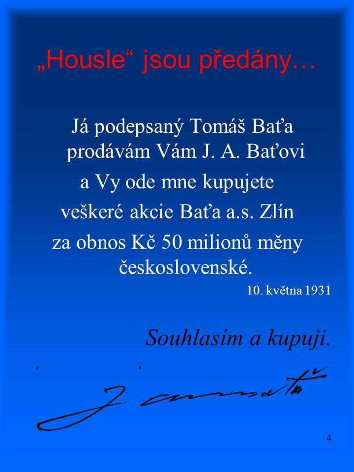 """4 """"Housle"""" jsou předány… Já podepsaný Tomáš Baťa prodávám Vám J. A. Baťovi a Vy ode mne kupujete veškeré akcie Baťa a.s. Zlín za obnos Kč 50 milionů m"""