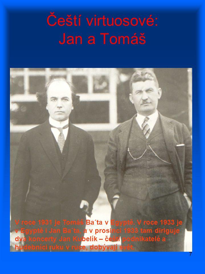 7 Čeští virtuosové: Jan a Tomáš V roce 1931 je Tomáš Ba´ta v Egyptě. V roce 1933 je v Egyptě i Jan Ba´ta, a v prosinci 1933 tam diriguje dva koncerty