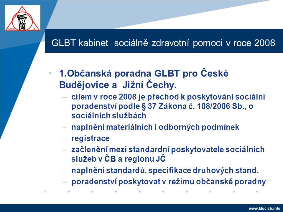 Company LOGO www.company.com GLBT kabinet sociálně zdravotní pomoci v roce 2008 •1.Občanská poradna GLBT pro České Budějovice a Jižní Čechy. –cílem v