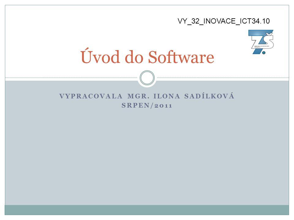 VYPRACOVALA MGR. ILONA SADÍLKOVÁ SRPEN/2011 Úvod do Software VY_32_INOVACE_ICT34.10