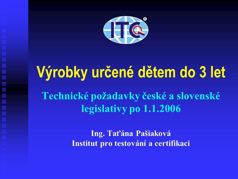 Výrobky určené dětem do 3 let Technické požadavky české a slovenské legislativy po 1.1.2006 Ing.