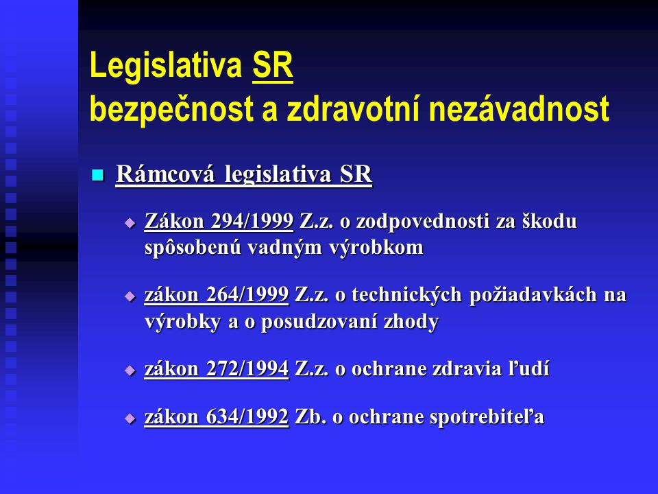 Legislativa SR bezpečnost a zdravotní nezávadnost  Rámcová legislativa SR  Zákon 294/1999 Z.z.