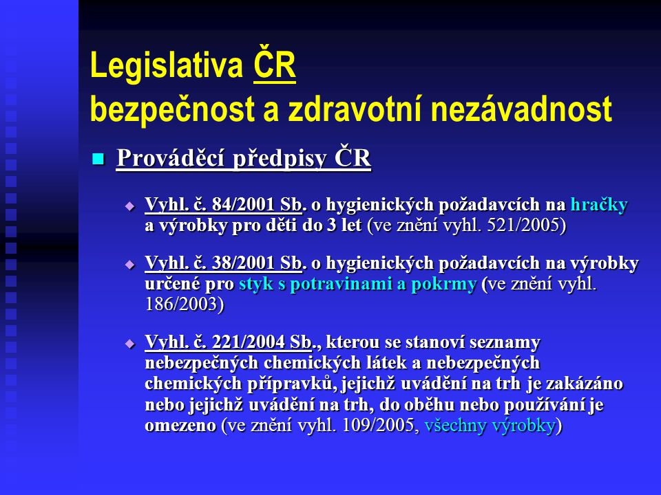 Legislativa ČR bezpečnost a zdravotní nezávadnost  Prováděcí předpisy ČR  Vyhl.