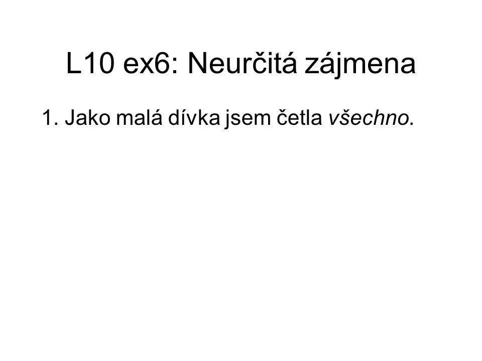 L10 ex6: Neurčitá zájmena 1. Jako malá dívka jsem četla všechno.
