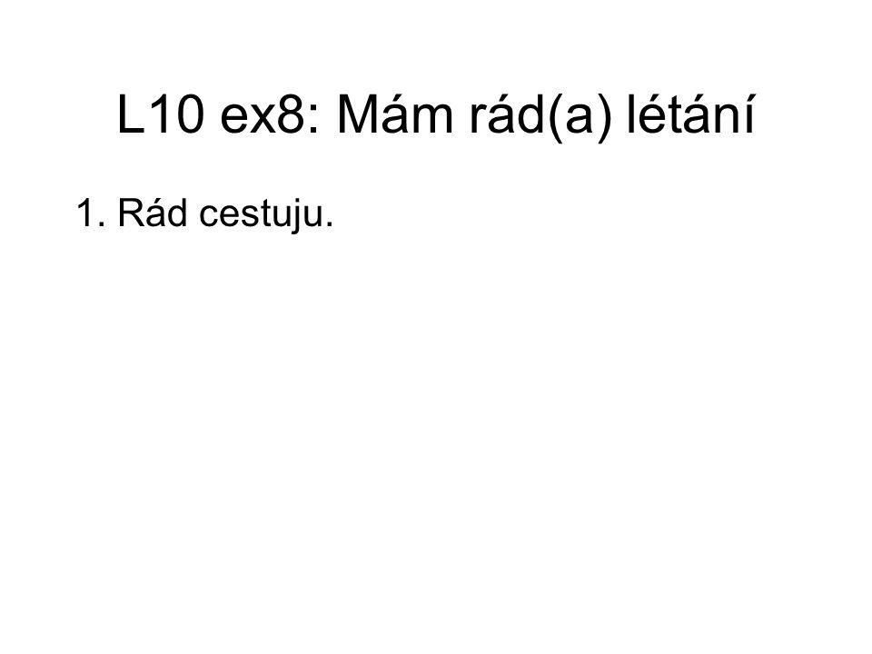 L10 ex8: Mám rád(a) létání 1. Rád cestuju.