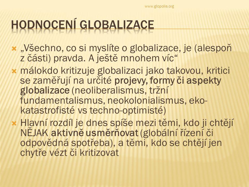 """ """"Všechno, co si myslíte o globalizace, je (alespoň z části) pravda."""
