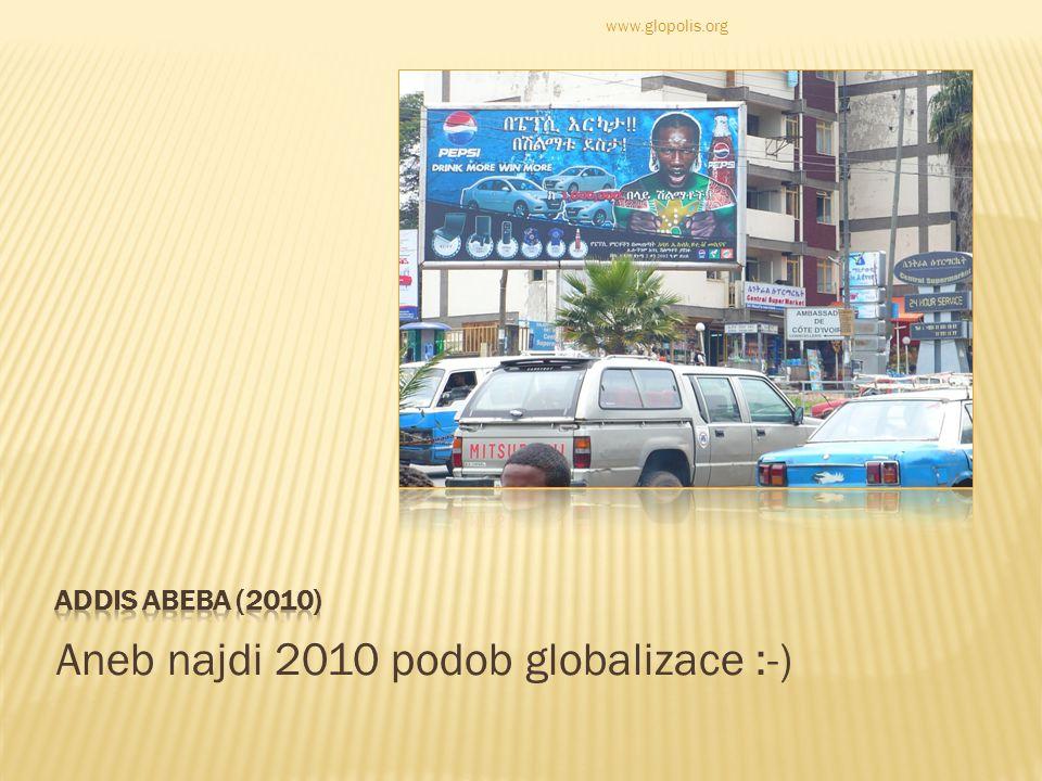 Aneb najdi 2010 podob globalizace :-) www.glopolis.org