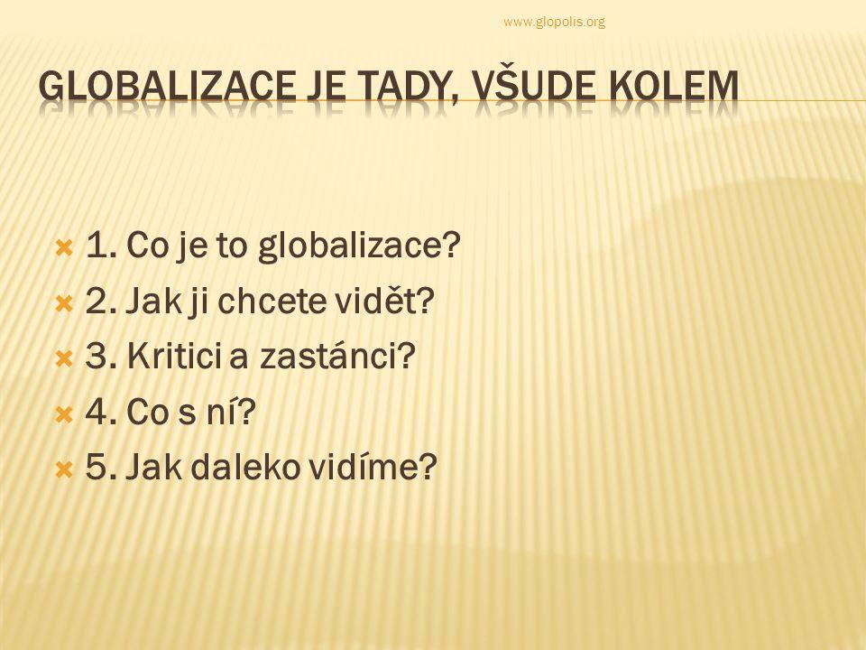  1. Co je to globalizace.  2. Jak ji chcete vidět.