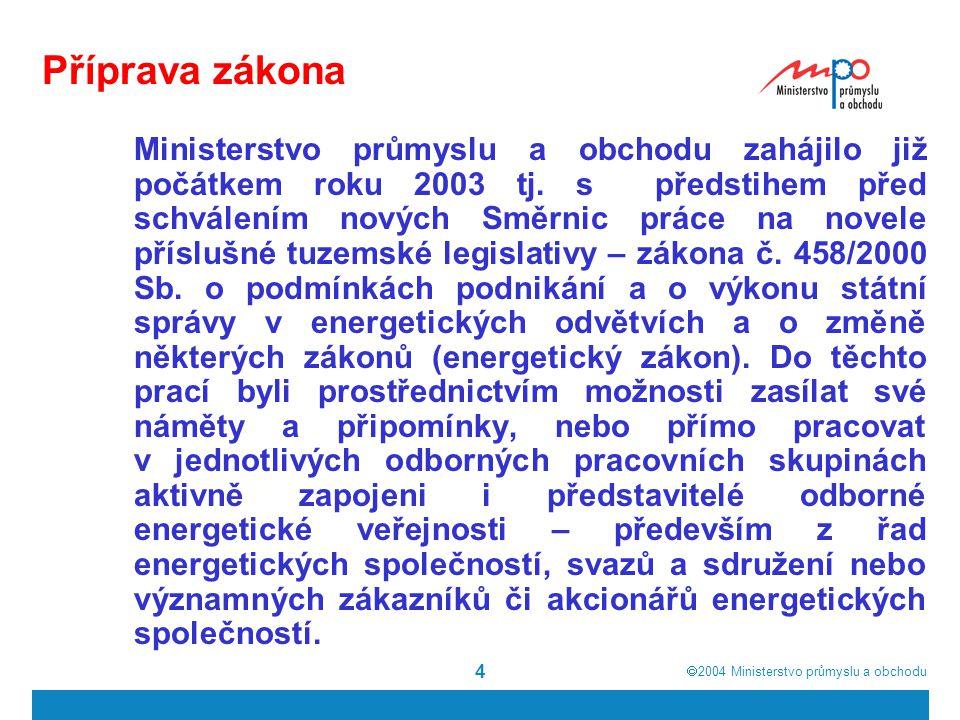  2004  Ministerstvo průmyslu a obchodu 4 Příprava zákona Ministerstvo průmyslu a obchodu zahájilo již počátkem roku 2003 tj.