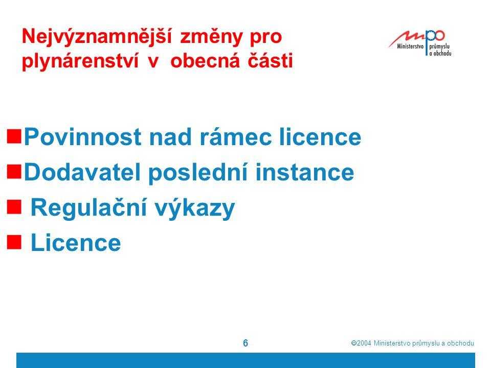  2004  Ministerstvo průmyslu a obchodu 6 Nejvýznamnější změny pro plynárenství v obecná části  Povinnost nad rámec licence  Dodavatel poslední instance  Regulační výkazy  Licence