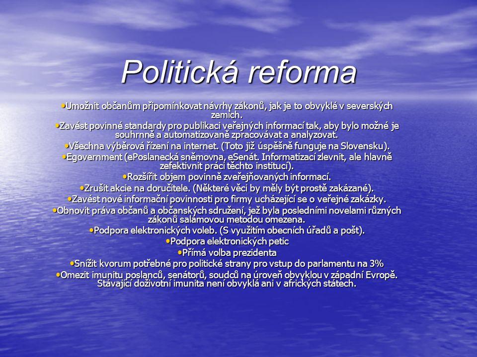 Politická reforma • Umožnit občanům připomínkovat návrhy zákonů, jak je to obvyklé v severských zemích.