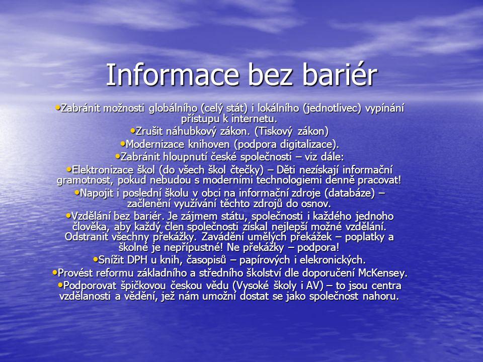 Informace bez bariér • Zabránit možnosti globálního (celý stát) i lokálního (jednotlivec) vypínání přístupu k internetu.