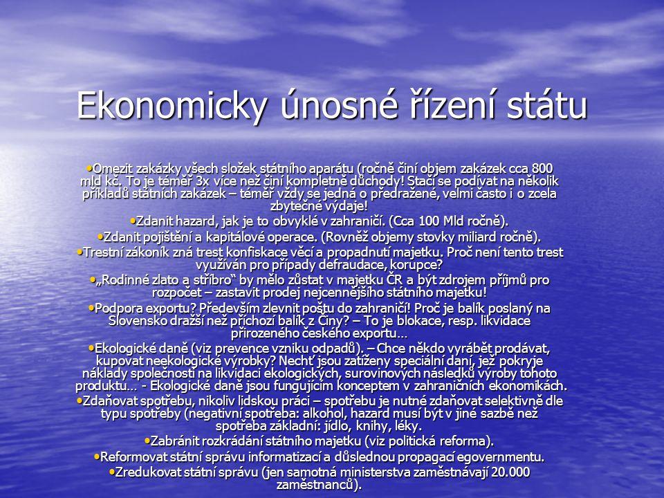Ekonomicky únosné řízení státu • Omezit zakázky všech složek státního aparátu (ročně činí objem zakázek cca 800 mld kč.