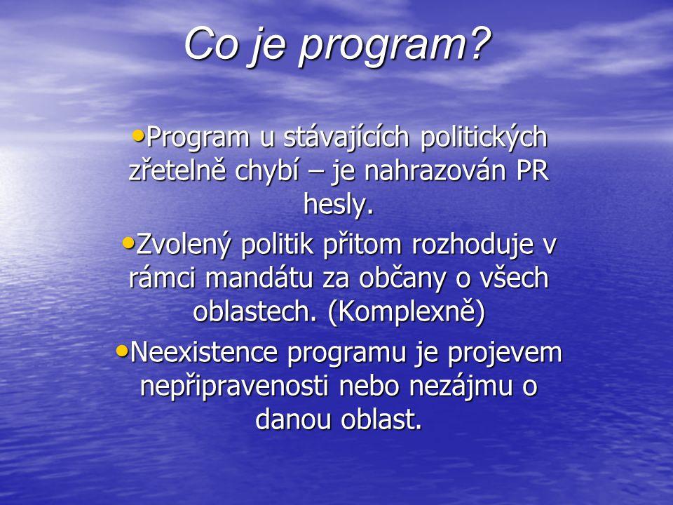 Co je program. • Program u stávajících politických zřetelně chybí – je nahrazován PR hesly.