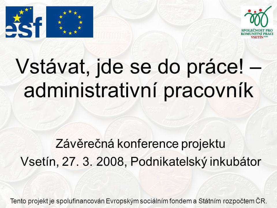 Vstávat, jde se do práce. – administrativní pracovník Závěrečná konference projektu Vsetín, 27.