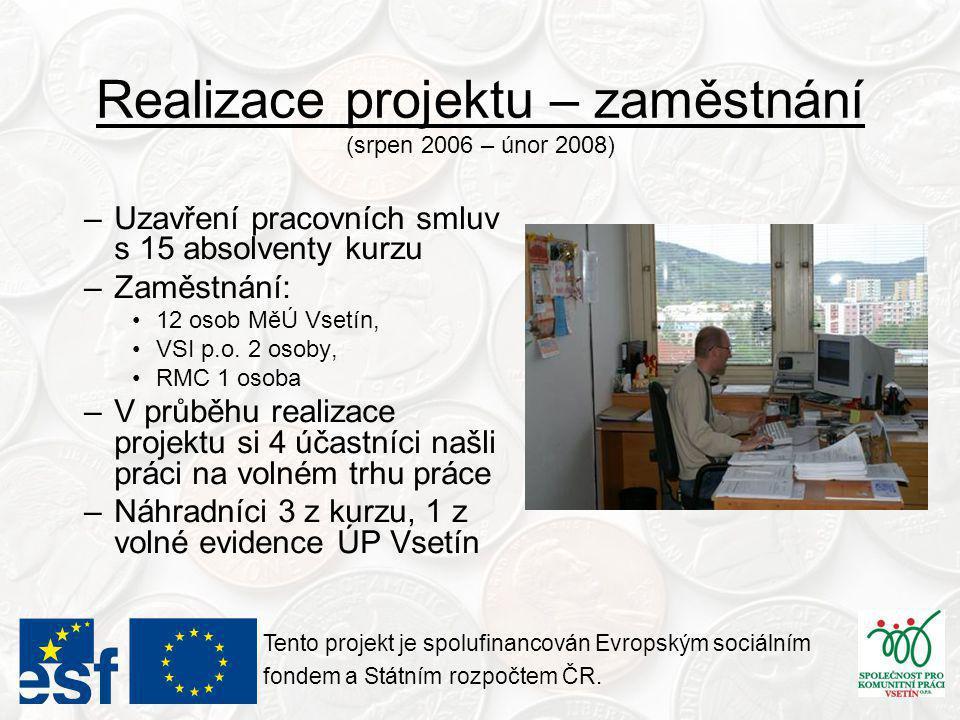 Realizace projektu – zaměstnání (srpen 2006 – únor 2008) –Uzavření pracovních smluv s 15 absolventy kurzu –Zaměstnání: •12 osob MěÚ Vsetín, •VSI p.o.